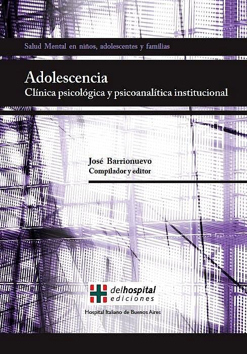 Portada del libro 9789871639236 Adolescencia. Clinica Psicologica y Psicoanalitica Institucional