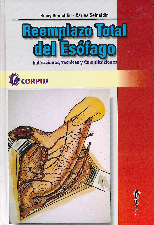 Portada del libro 9789871860029 Reemplazo Total del Esófago. Indicaciones, Técnicas y Complicaciones