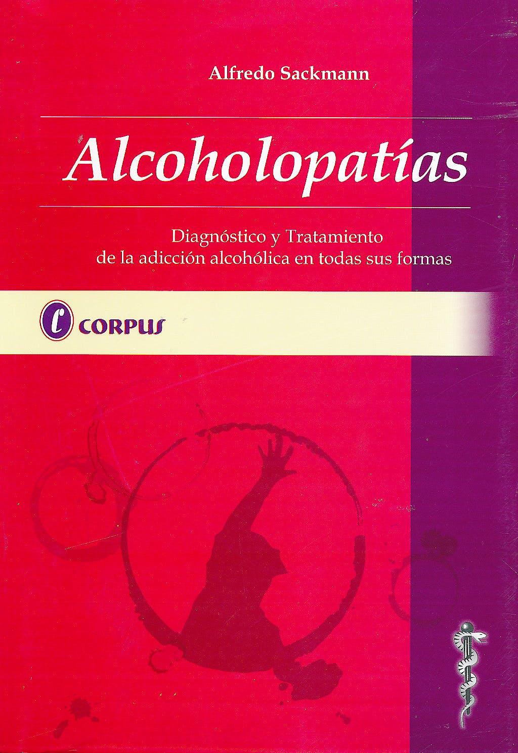 Portada del libro 9789871860043 Alcoholopatias. Diagnostico y Tratamiento de la Adiccion Alcoholica en Todas Sus Formas