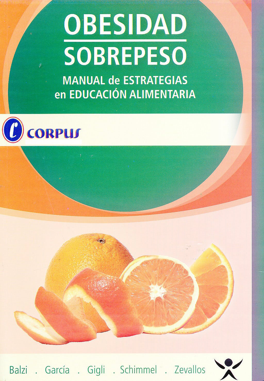 Portada del libro 9789871860050 Obesidad, Sobrepeso. Manual de Estrategias en Educación Alimentaria