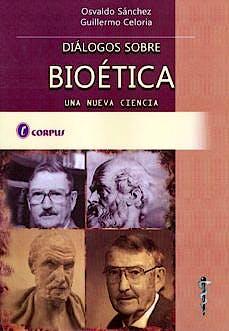 Portada del libro 9789871860081 Diálogos sobre Bioética. Una Nueva Ciencia