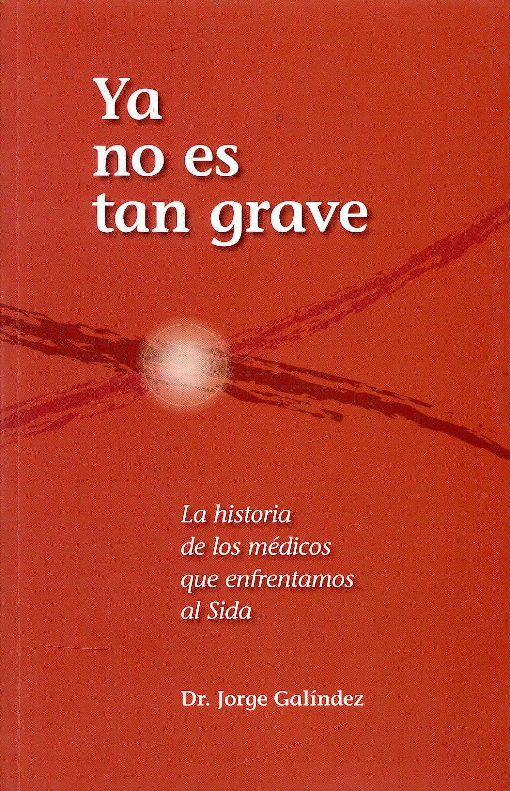 Portada del libro 9789872069599 Ya no es tan Grave. la Historia de los Medicos que Enfrentamos al Sida