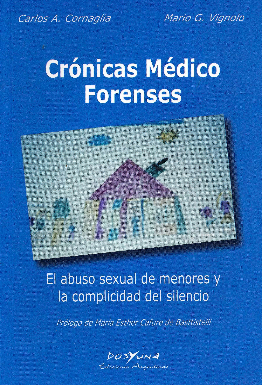 Portada del libro 9789872205928 Crónicas Médico Forenses. El Abuso Sexual de Menores y la Complicidad del Silencio