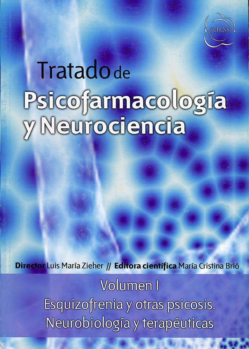 Portada del libro 9789872364939 Tratado de Psicofarmacología y Neurociencia, Vol. I: Esquizofrenia y Otras Psicosis. Neurobiología y Terapéuticas