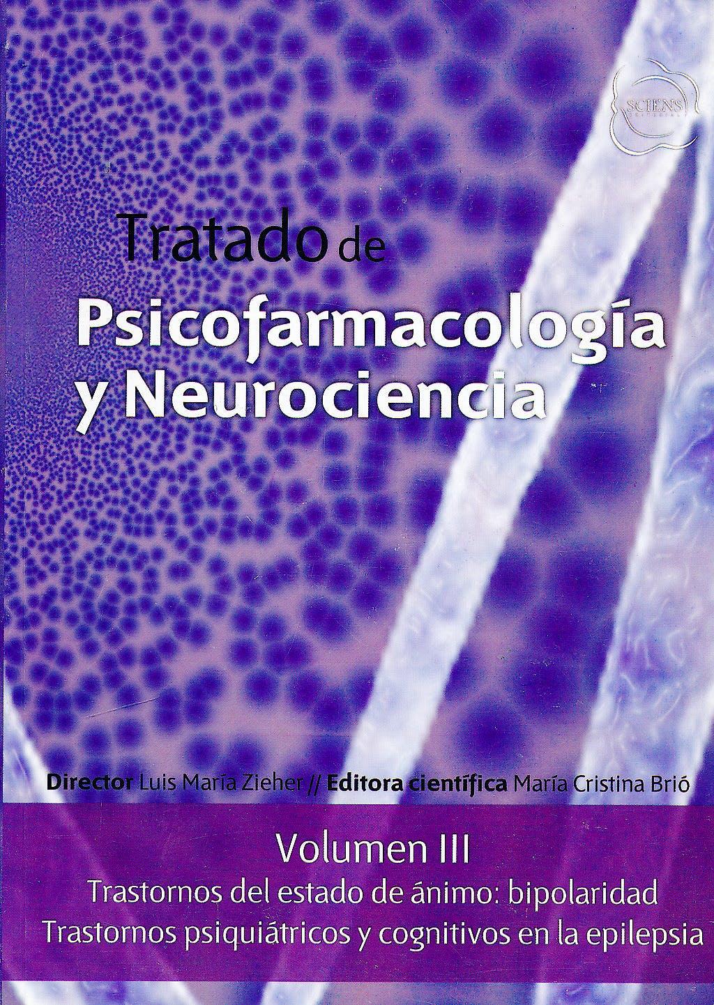 Portada del libro 9789872364984 Tratado de Psicofarmacología y Neurociencia, Vol. III: Trastornos del Estado de Ánimo: Bipolaridad. Trastornos Psiquiátricos y Cognitivos en la Epilep