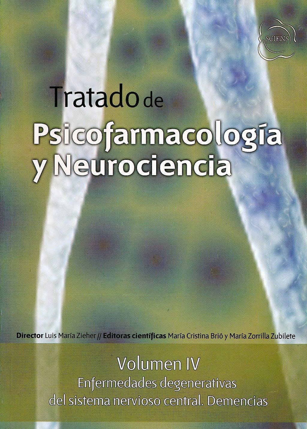 Portada del libro 9789872364991 Tratado de Psicofarmacología y Neurociencia, Vol. IV: Enfermedades Degenerativas del Sistema Nervioso Central. Demencias