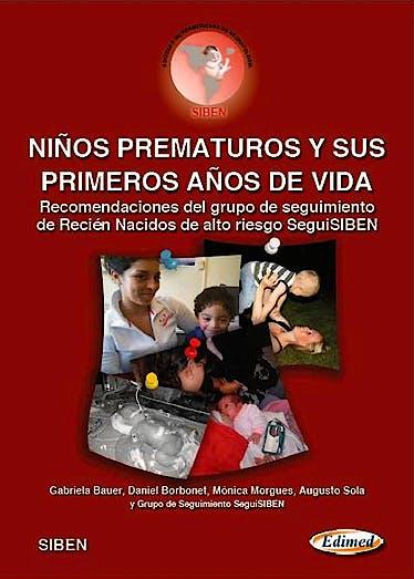 Portada del libro 9789872731908 Niños Prematuros y Sus Primeros Años de Vida. Recomendaciones del Grupo de Seguimiento de Recien Nacidos de Alto Riesto Seguisiben