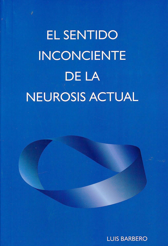 Portada del libro 9789873308239 El Sentido Inconciente de la Neurosis Actual