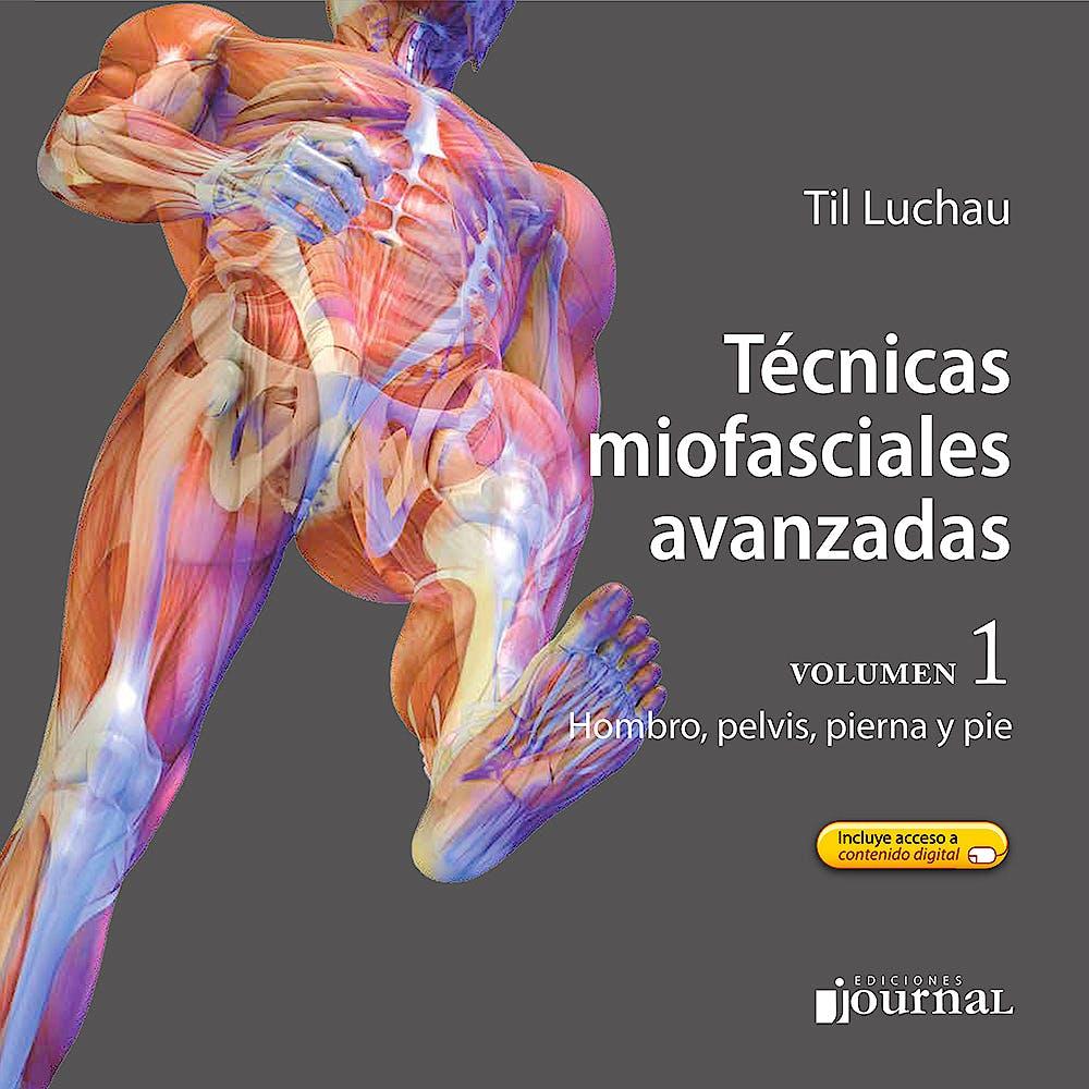Portada del libro 9789874922120 Técnicas Miofasciales Avanzadas, Vol. 1: Hombro, Pierna, Pelvis y Pie + Acceso a Contenidos Online