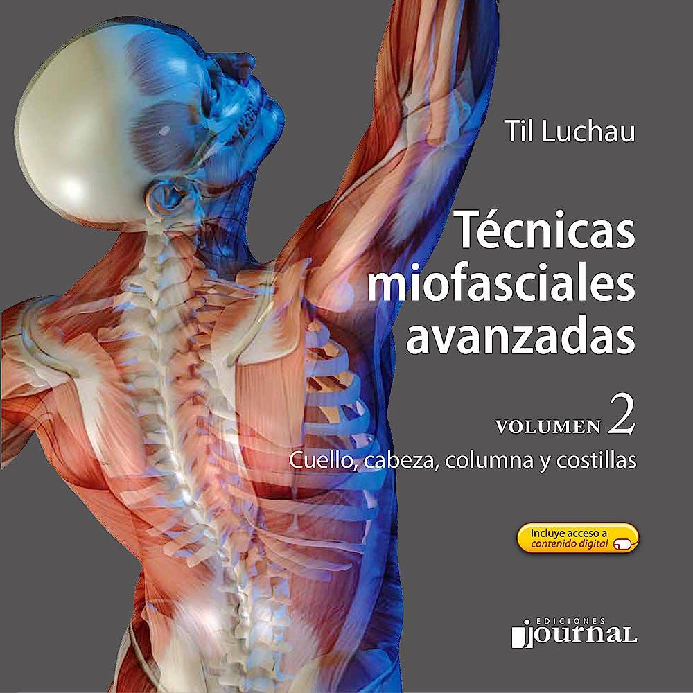 Portada del libro 9789874922137 Técnicas Miofasciales Avanzadas, Vol. 2: Cuello, Cabeza, Columna y Costillas + Acceso a Contenidos Online