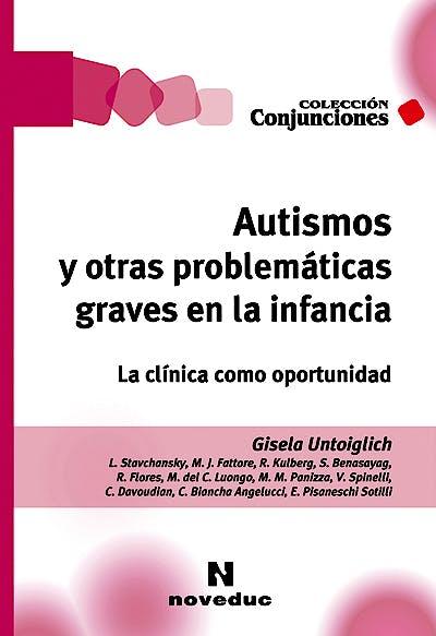 Portada del libro 9789875384484 Autismos y Otras Problematicas Graves en la Infancia. la Clinica como Oportunidad