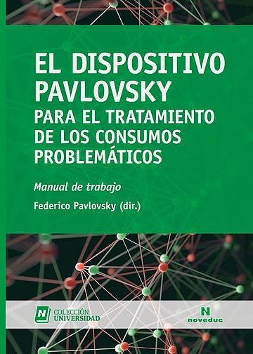 Portada del libro 9789875387805 El Dispositivo Pavlovsky para el Tratamiento de los Consumos Problemáticos. Manual de Trabajo