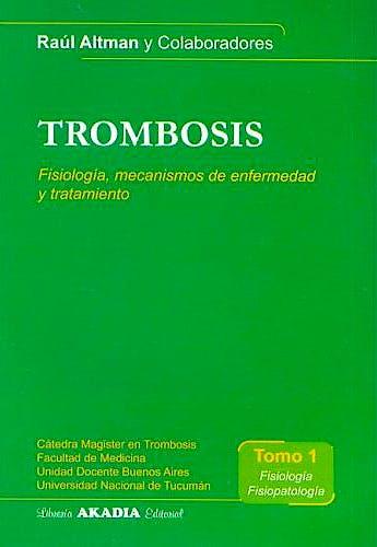 Portada del libro 9789875700253 Trombosis, Tomo 1: Fisiologia, Fisiopatologia: Fisiologia, Mecanismos de Enfermedad y Tratamiento