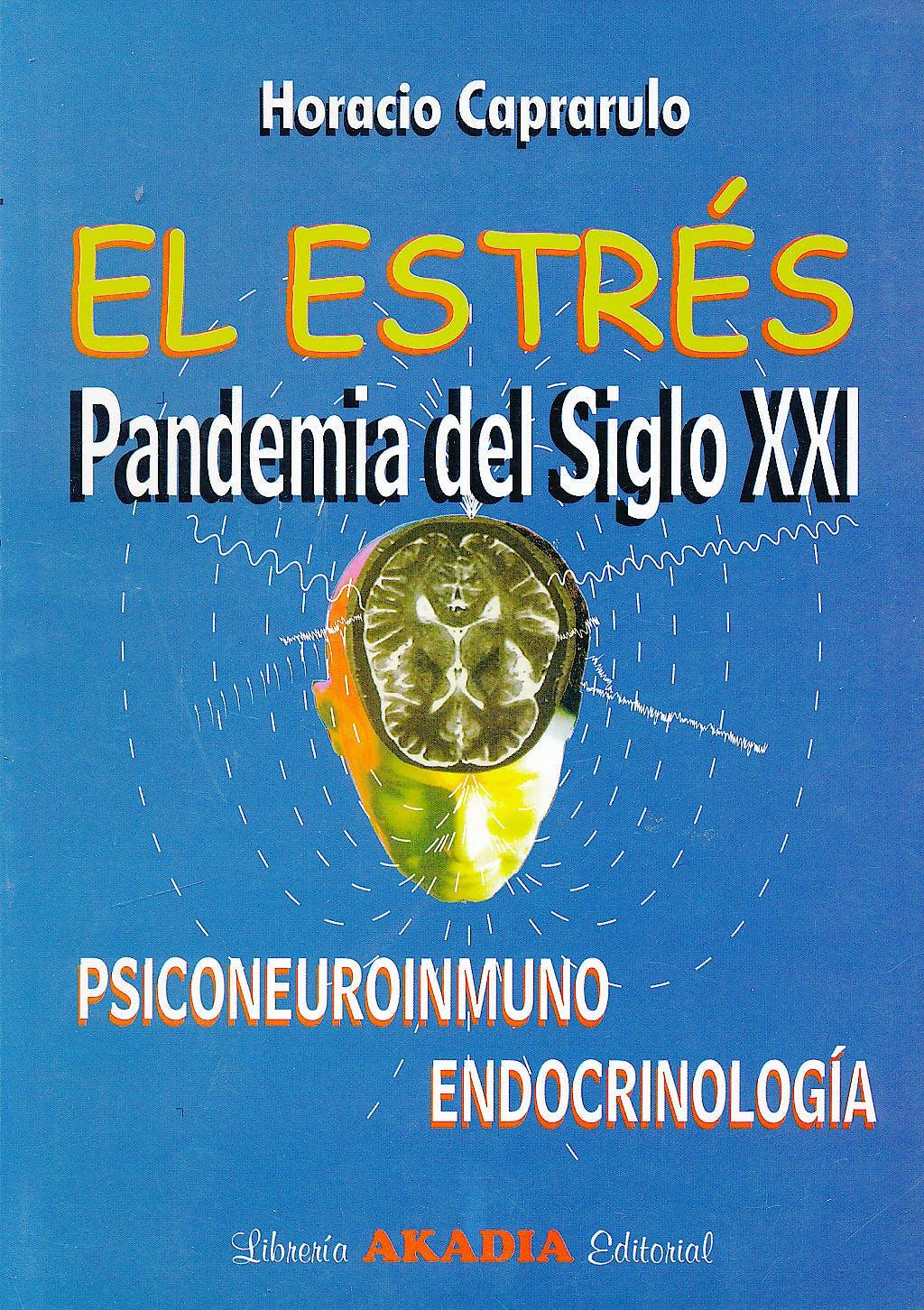 Portada del libro 9789875700413 El Estrés. Pandemia del Siglo XXI. Psiconeuroinmunoendocrinología