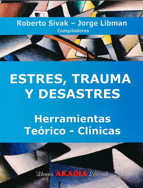 Portada del libro 9789875700574 Estres, Trauma y Desastres. Herramientas Teorico-Clinicas