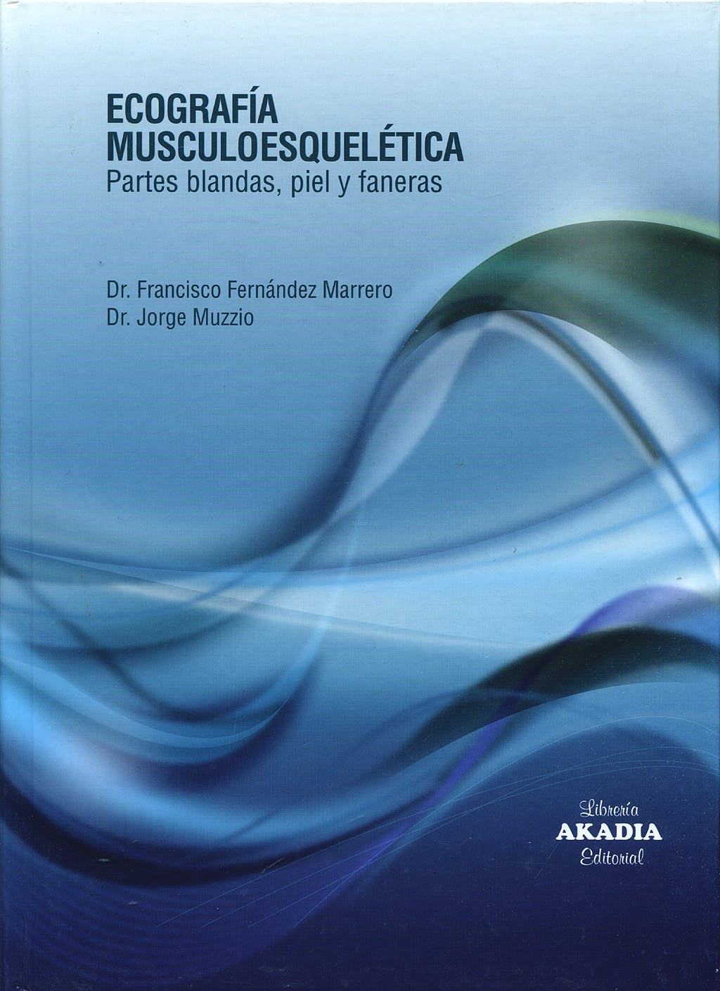 Portada del libro 9789875700970 Ecografía Musculoesquelética. Partes Blandas, Piel y Faneras