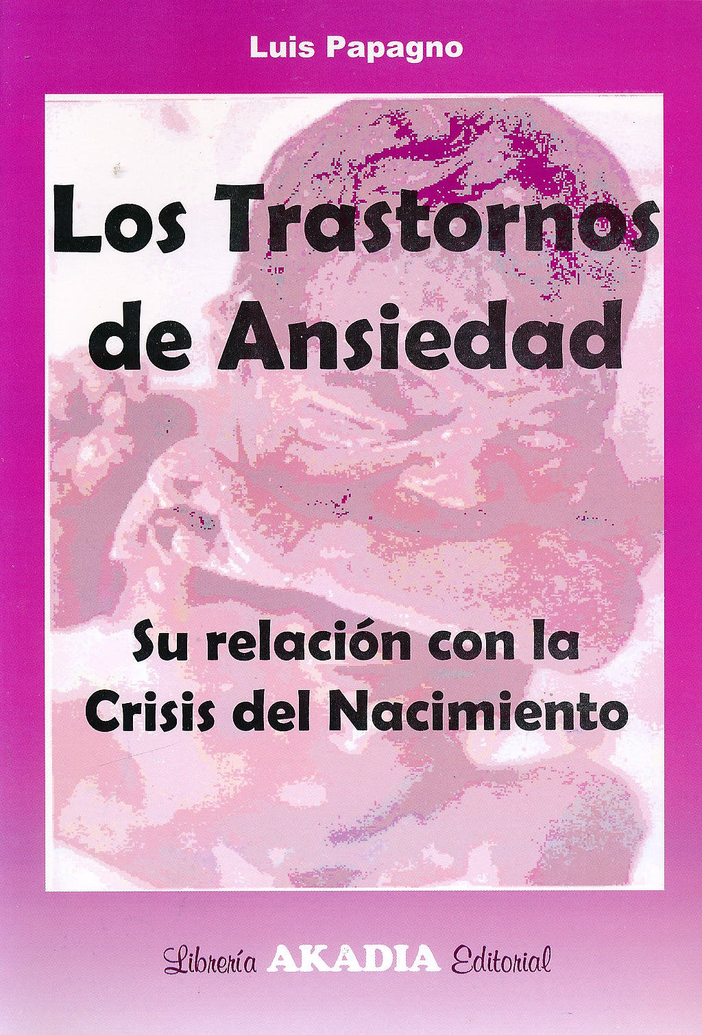 Portada del libro 9789875701694 Los Trastornos de Ansiedad. Su Relacion con la Crisis del Nacimiento