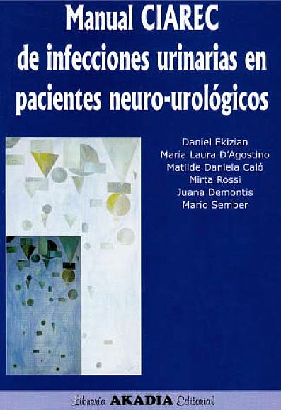 Portada del libro 9789875701762 Manual CIAREC de Infecciones Urinarias en Pacientes Neuro-Urológicos