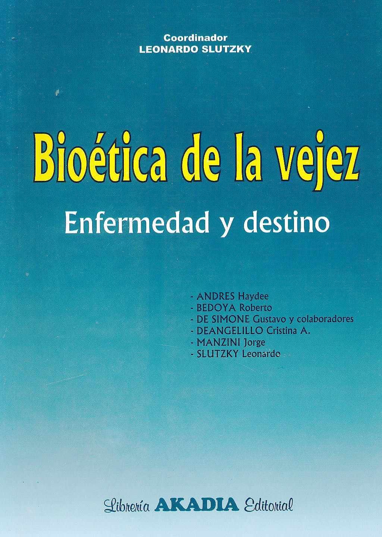 Portada del libro 9789875701977 Bioetica de la Vejez. Enfermedad y Destino