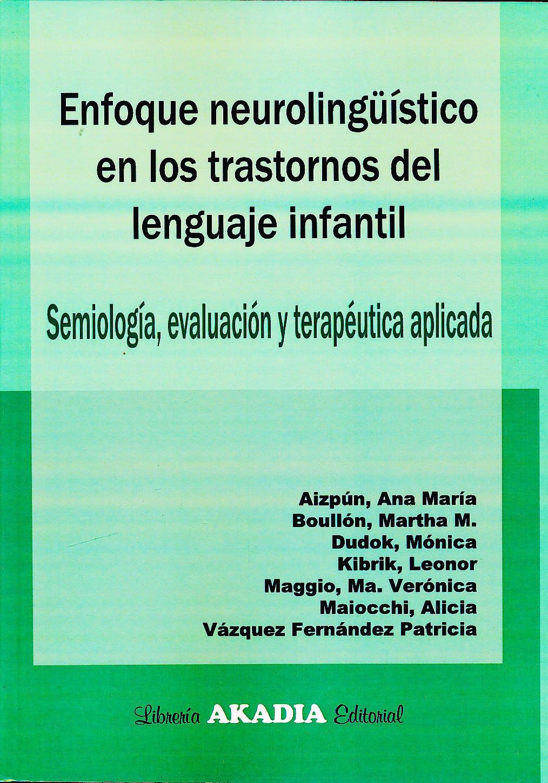 Portada del libro 9789875702110 Enfoque Neurolingüístico en los Trastornos del Lenguaje Infantil. Semiología, Evaluación y Terapéutica Aplicada
