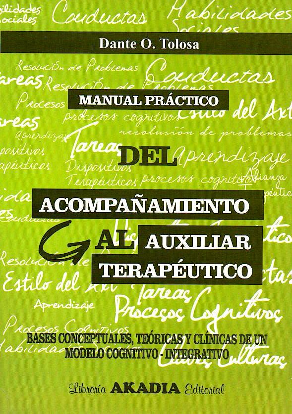 Portada del libro 9789875702523 Manual Práctico del Acompañamiento al Auxiliar Terapéutico. Bases Conceptuales, Teóricas y Clínicas de un Modelo Cognitivo-Integrativo