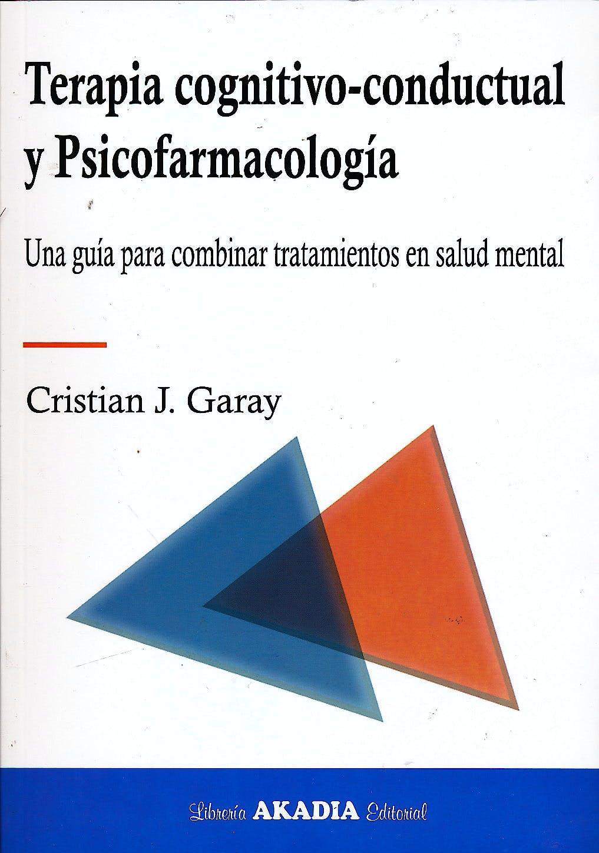 Portada del libro 9789875702844 Terapia Cognitivo-Conductual y Psicofarmacología. Una Guía para Combinar Tratamientos en Salud Mental