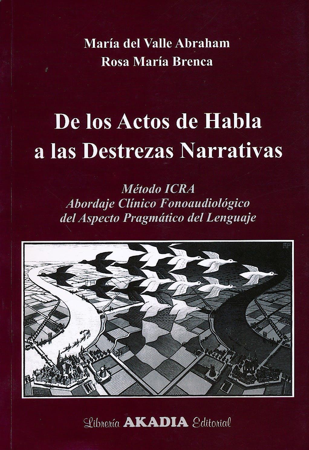 Portada del libro 9789875702868 De los Actos de Habla a las Destrezas Narrativas. Método ICRA. Abordaje Clínico Fonoaudiológico del Aspecto Pragmático del Lenguaje