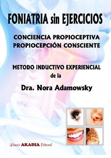 Portada del libro 9789875702974 Foniatría sin Ejercicios. Conciencia Propioceptiva. Propiocepción Consciente. Método Inductivo Experiencial