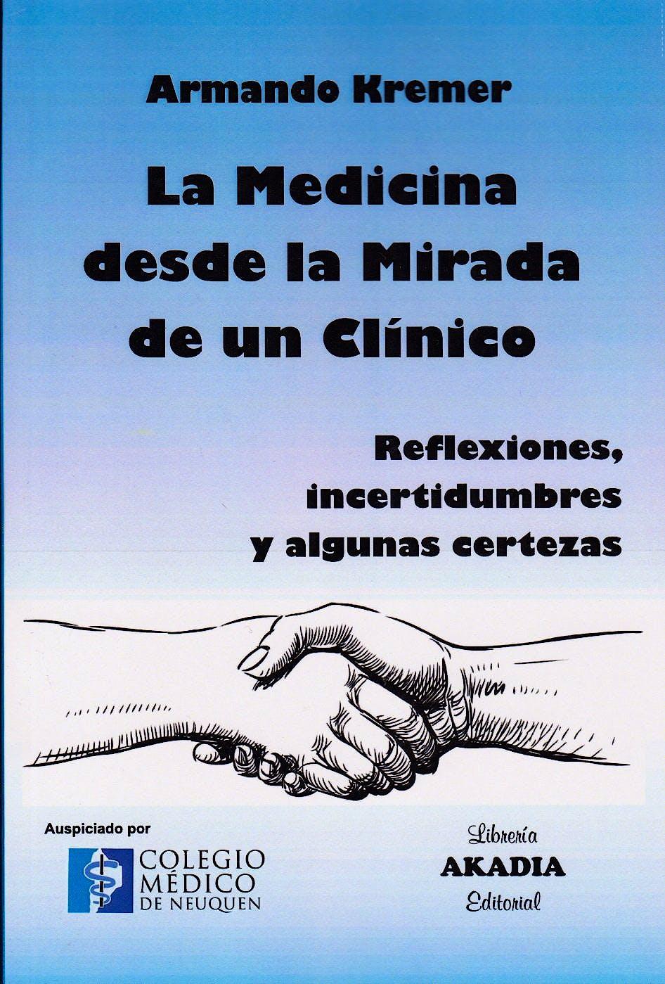Portada del libro 9789875703384 La Medicina desde la Mirada de un Clínico. Reflexiones, Incertidumbres y Algunas Certezas