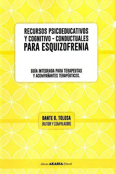Portada del libro 9789875703452 Recursos Psicoeducativos y Cognitivo-Conductuales para Esquizofrenia. Guía Interada para Terapeutas y Acompañantes Terapéuticos