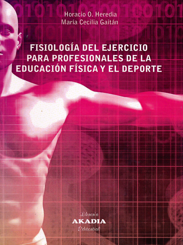 Portada del libro 9789875703469 Fisiología del Ejercicio para Profesionales de la Educación Física y el Deporte