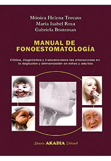 Portada del libro 9789875703483 Manual de Fonoestomatología. Clínica, Diagnóstico y Tratamiento de las Alteraciones de la Deglución y Alimentación en Niños y Adultos