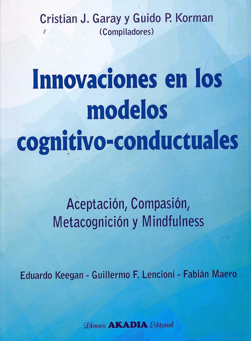 Portada del libro 9789875703506 Innovaciones en los Modelos Cognitivo-Conductuales. Aceptación, Compasión, Metacognición y Mindfulness