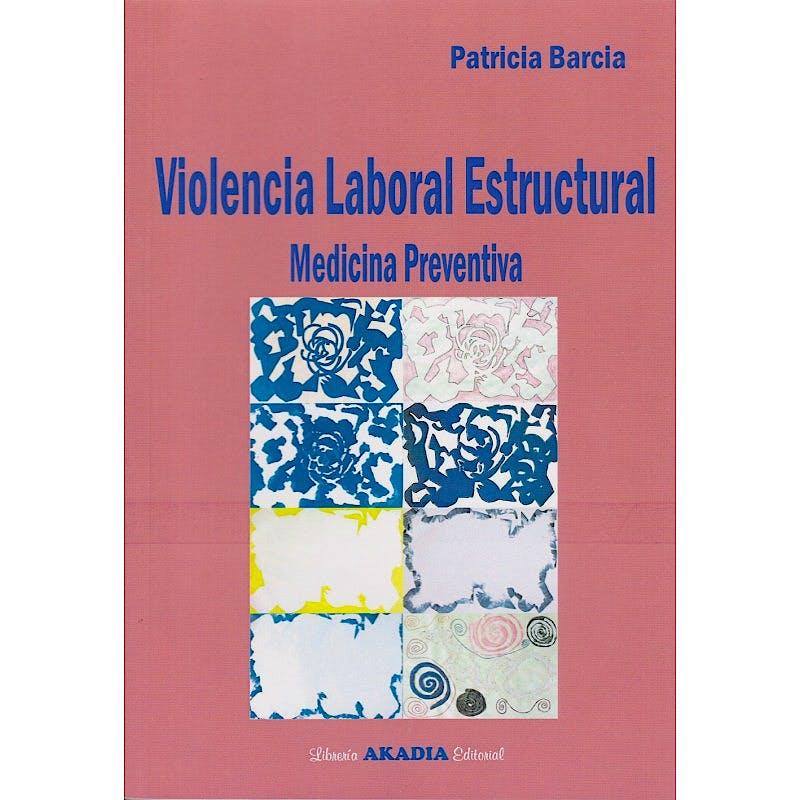Portada del libro 9789875703599 Violencia Laboral Estructural. Medicina Preventiva