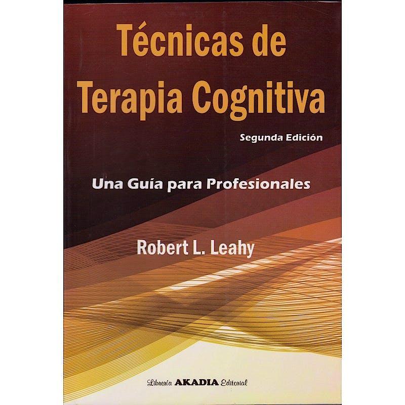 Portada del libro 9789875703605 Técnicas de Terapia Cognitiva. Una Guía para Profesionales