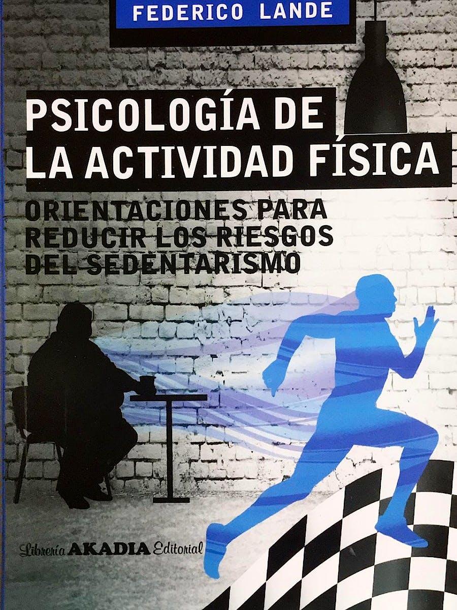 Portada del libro 9789875703742 Psicología de la Actividad Física. Orientaciones para Reducir los Riesgos del Sedentarismo
