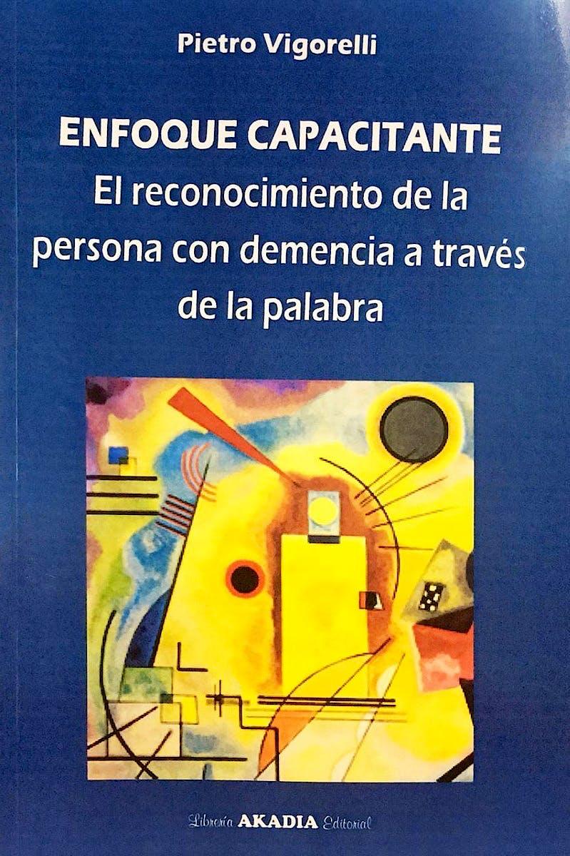 Portada del libro 9789875704015 Enfoque Capacitante. El Reconocimiento de la Persona con Demencia a Través de la Palabra