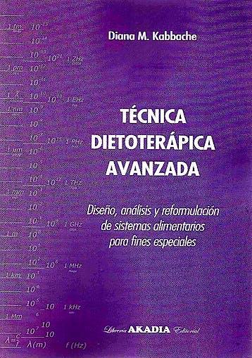 Portada del libro 9789875704022 Técnica Dietoterápica Avanzada + Recetario. Diseño, Análisis y Reformulación de Sistemas Alimentarios para Fines Especiales