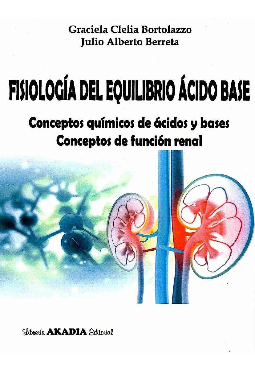 Portada del libro 9789875704060 Fisiología del Equilibrio Ácido Base. Conceptos Químicos de Ácidos y Bases. Conceptos de Función Renal