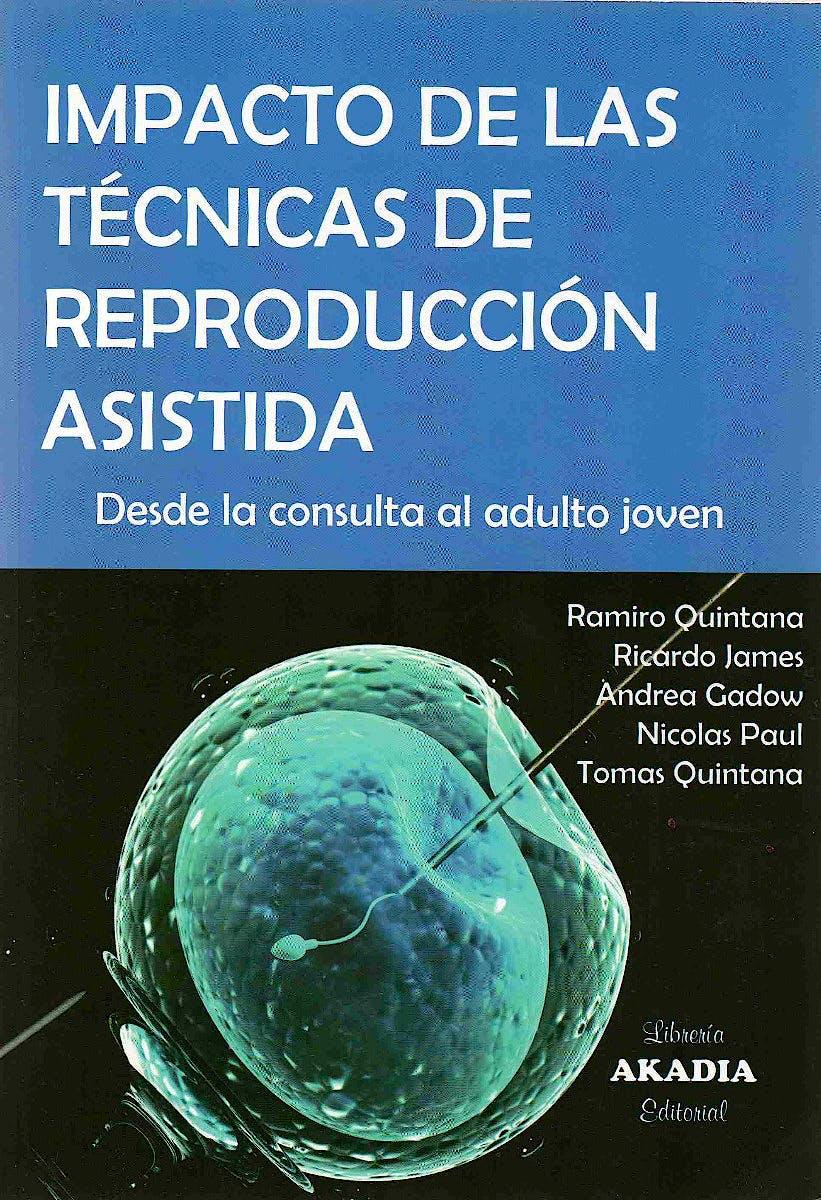 Portada del libro 9789875704169 Impacto de las Técnicas de Reproducción Asistida. Desde la Consulta al Adulto Joven