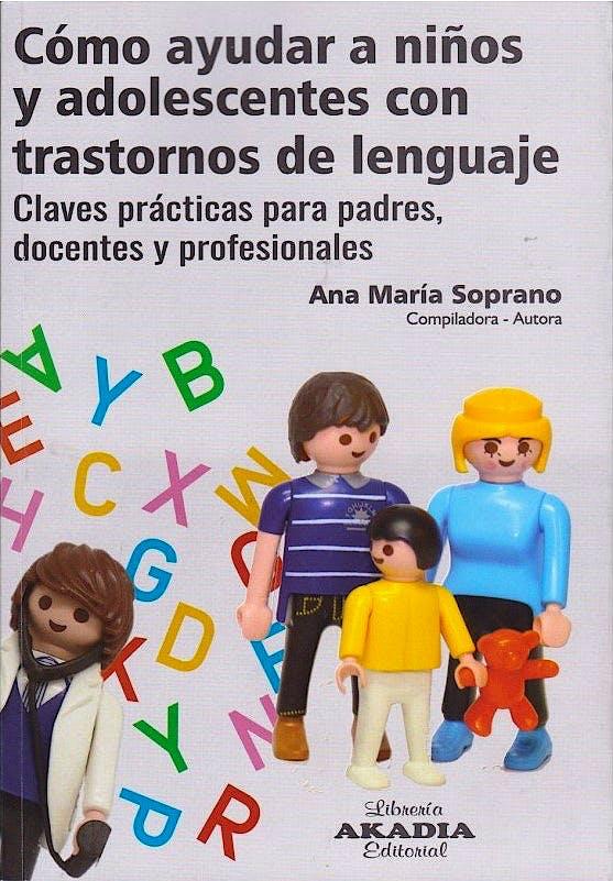 Portada del libro 9789875704527 Cómo Ayudar a Niños y Adolescentes con Trastornos del Lenguaje. Claves Prácticas para Padres, Docentes y Profesionales