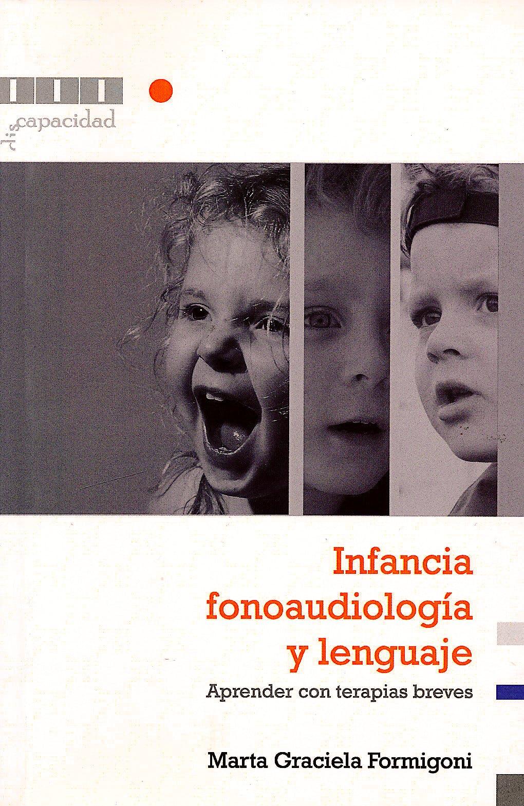 Portada del libro 9789875911857 Infancia, Fonoaudiologia y Lenguaje. Aprender con Terapias Breves