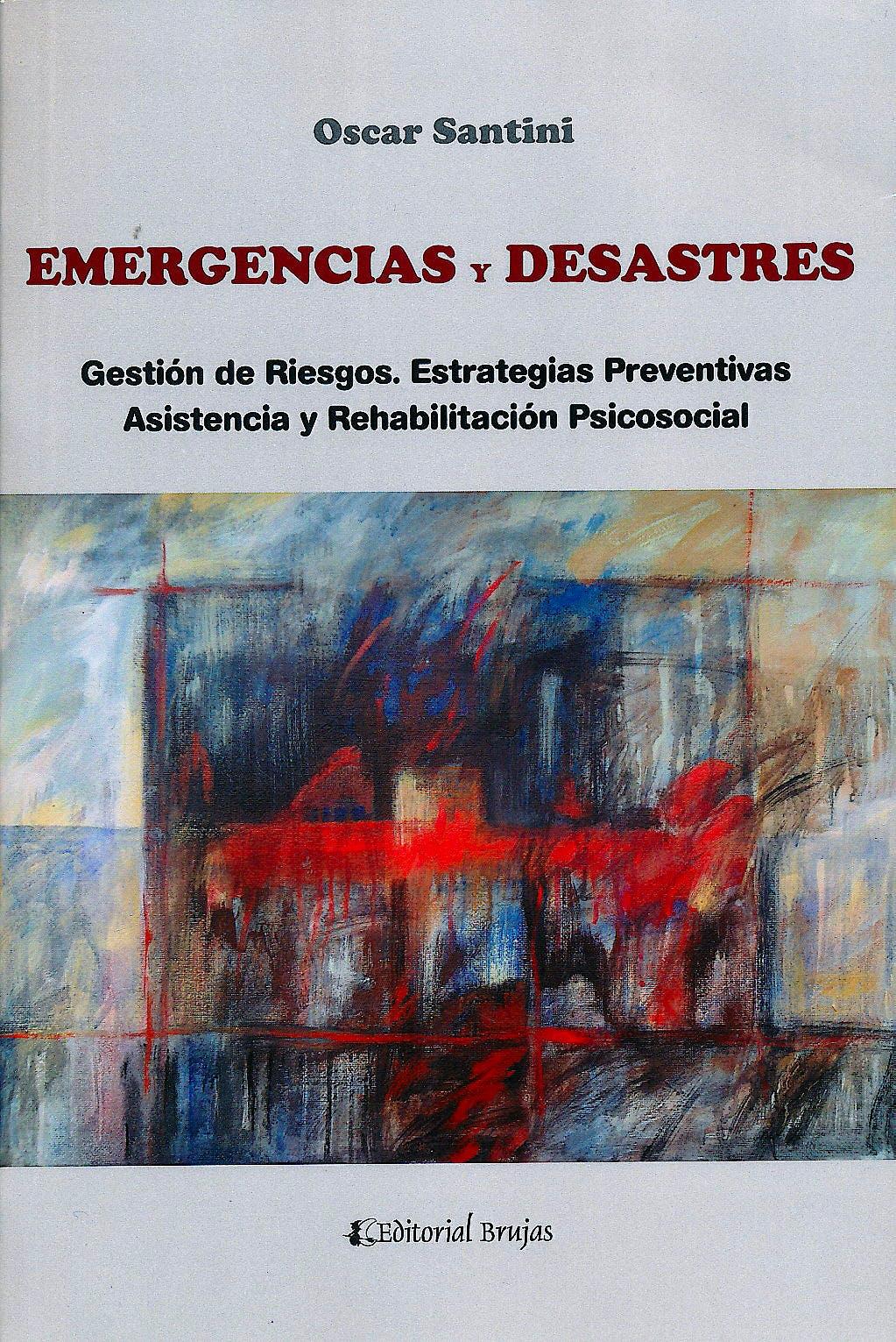 Portada del libro 9789875916173 Emergencias y Desastres. Gestión de Riesgos. Estrategias Preventivas, Asistencia y Rehabilitación Psicosocial