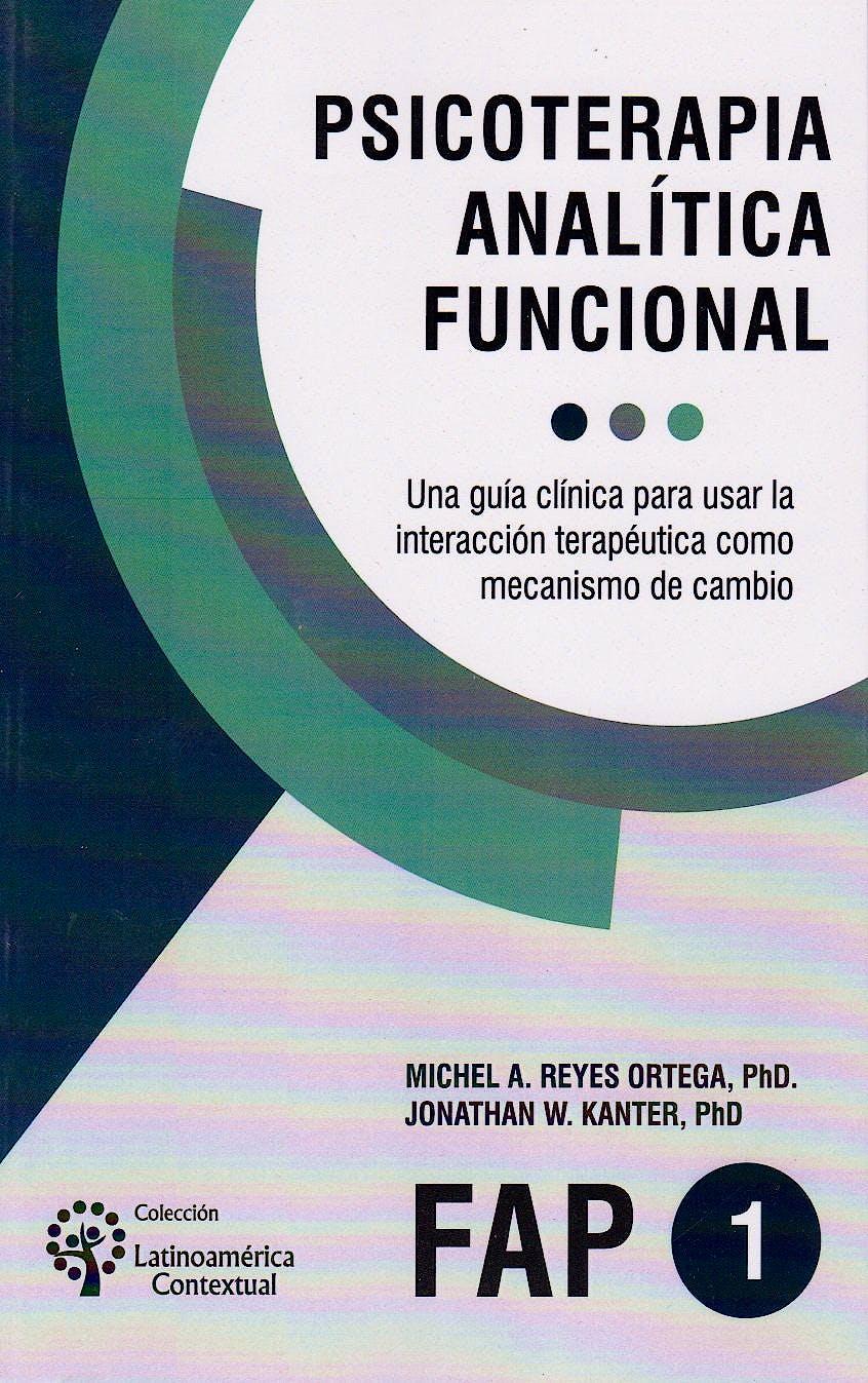 Portada del libro 9789875919419 Psicoterapia Analítica Funcional. Una Guía Clínica para Usar la Interacción Terapéutica como Mecanismo de Cambio