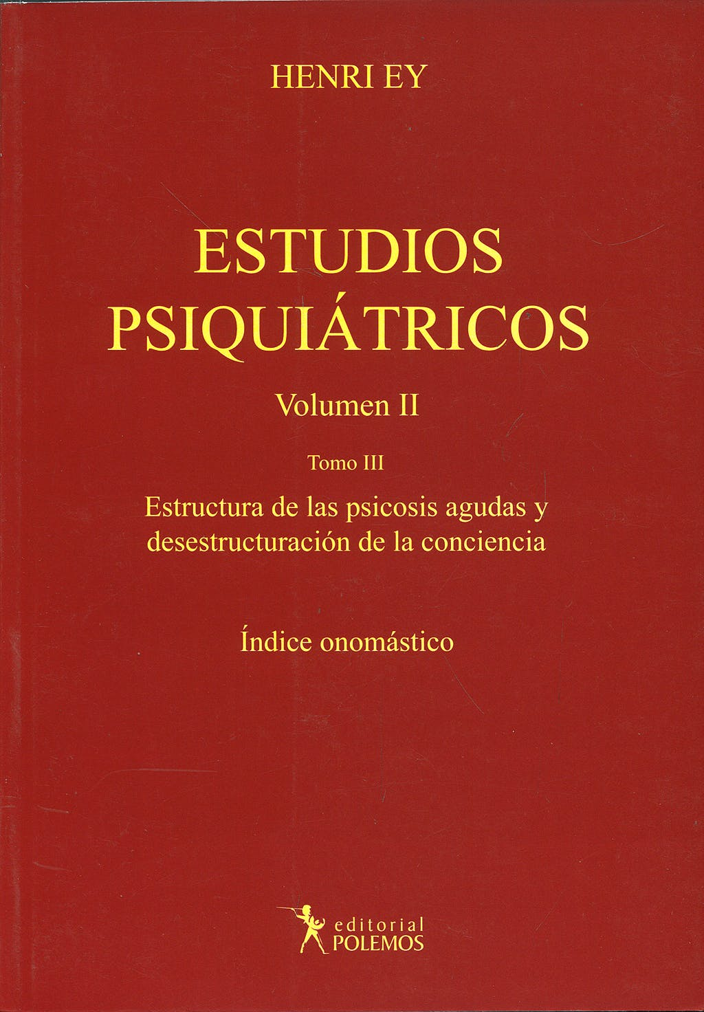 Portada del libro 9789876490023 Estudios Psiquiátricos, Vol. II, Tomo III: Estructura de las Psicosis Agudas y Desestructuración de la Conciencia. Índice Onomástico