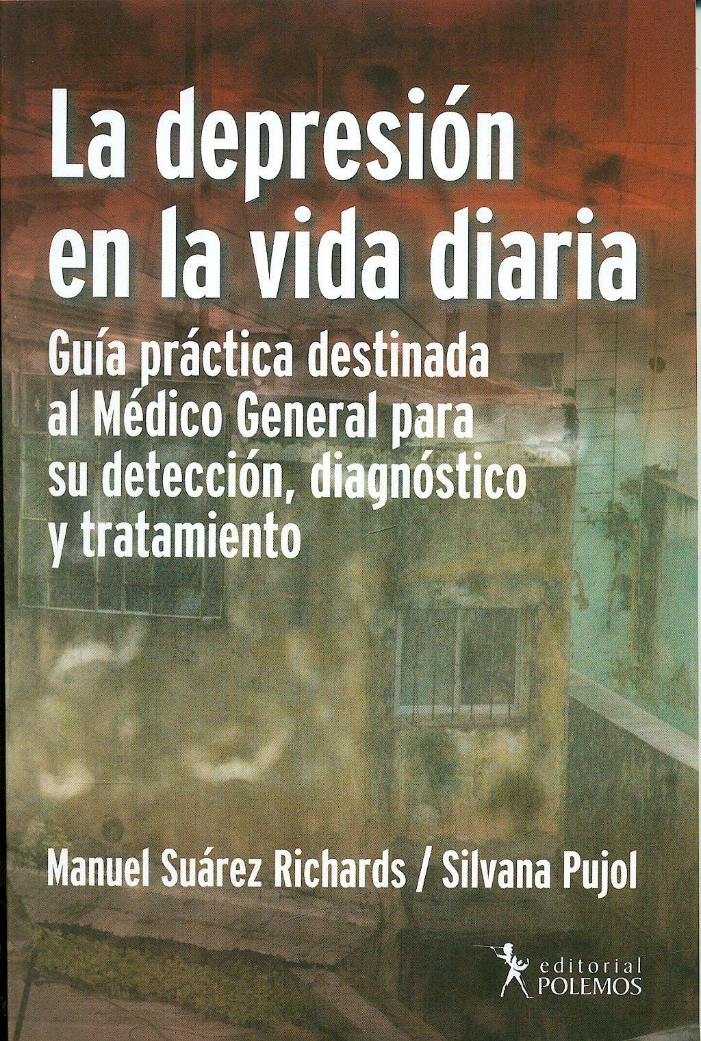 Portada del libro 9789876490047 La Depresion en la Vida Diaria. Guia Practica Destinada al Medico General para Su Deteccion, Diagnostico y Tratamiento