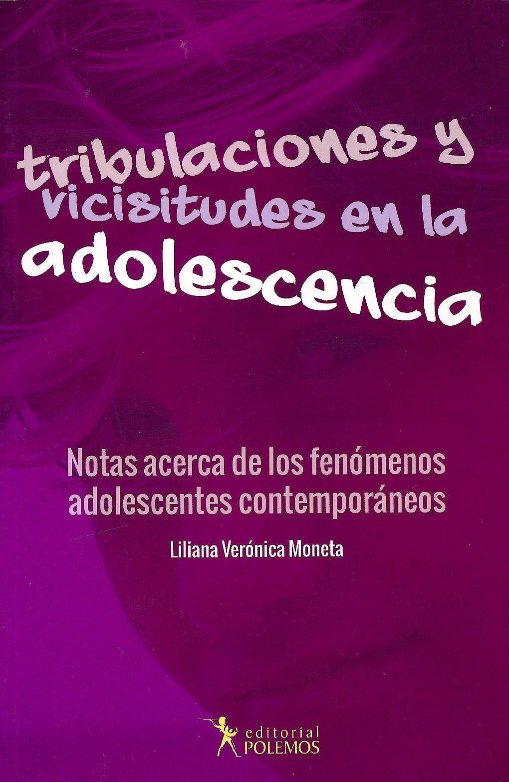 Portada del libro 9789876490504 Tribulaciones y Vicisitudes en la Adolescencia. Notas Acerca de los Fenomenos Adolescentes Contemporaneos