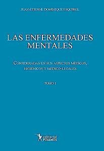Portada del libro 9789876490702 Las Enfermedades Mentales. Consideradas en Sus Aspectos Medicos. Higienicos y Medico-Legales, Tomo I