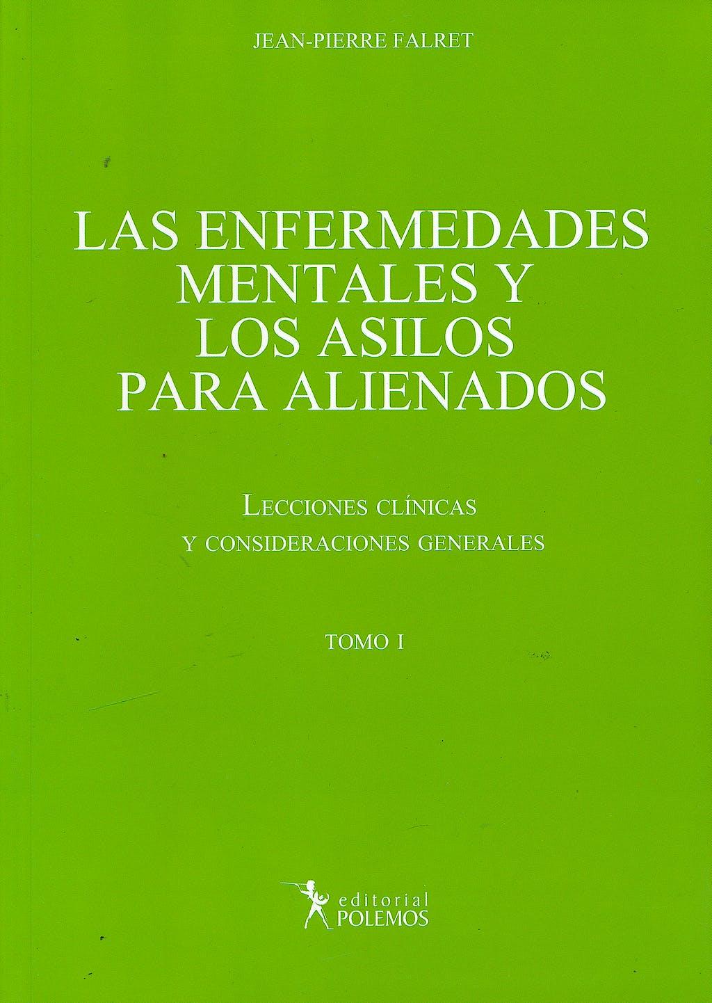 Portada del libro 9789876490771 Las Enfermedades Mentales y los Asilos para Alienados. Lecciones Clínicas y Consideraciones Generales, Tomo I