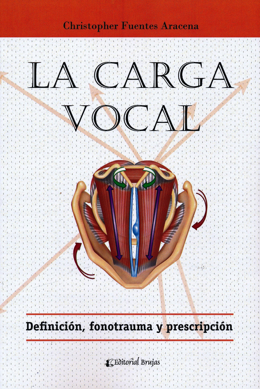 Portada del libro 9789877601374 La Carga Vocal. Definición, Fonotrauma y Prescripción